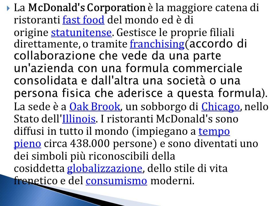  La McDonald s Corporation è la maggiore catena di ristoranti fast food del mondo ed è di origine statunitense.