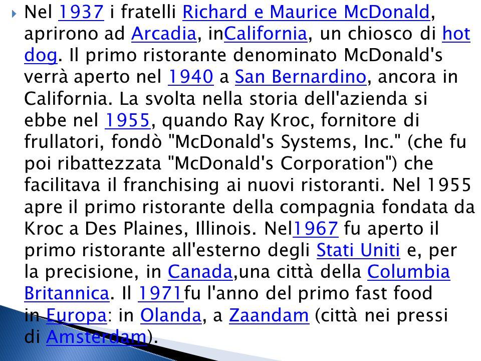  Nel 1937 i fratelli Richard e Maurice McDonald, aprirono ad Arcadia, inCalifornia, un chiosco di hot dog.