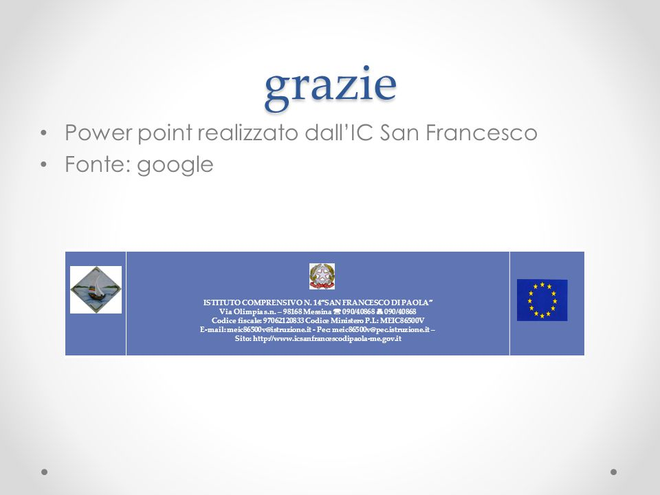 grazie Power point realizzato dall'IC San Francesco Fonte: google ISTITUTO COMPRENSIVO N.
