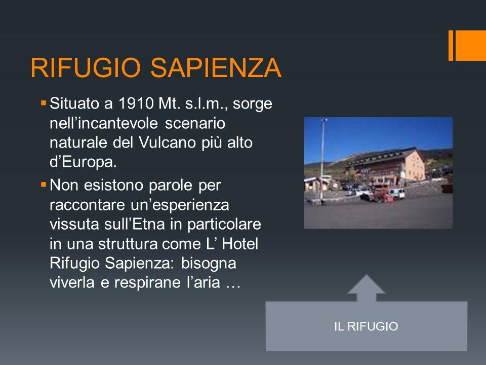 RIFUGIO SAPIENZA  Situato a 1910 Mt. s.l.m., sorge nell'incantevole scenario naturale del Vulcano più alto d'Europa.  Non esistono parole per raccon