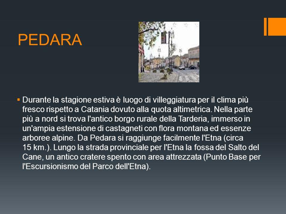 PEDARA  Durante la stagione estiva è luogo di villeggiatura per il clima più fresco rispetto a Catania dovuto alla quota altimetrica. Nella parte più