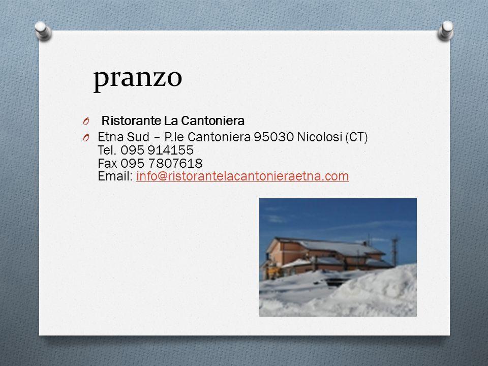 pranzo O Ristorante La Cantoniera O Etna Sud – P.le Cantoniera 95030 Nicolosi (CT) Tel. 095 914155 Fax 095 7807618 Email: info@ristorantelacantonierae