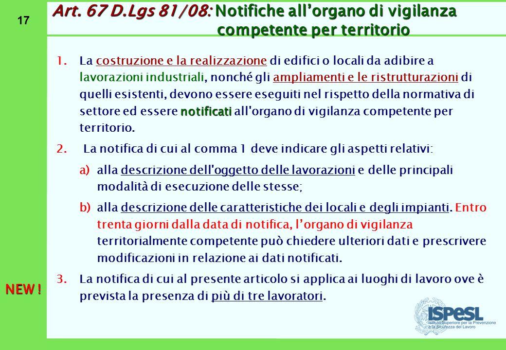 17 Art. 67 D.Lgs 81/08: Notifiche all'organo di vigilanza competente per territorio notificati 1.La costruzione e la realizzazione di edifici o locali