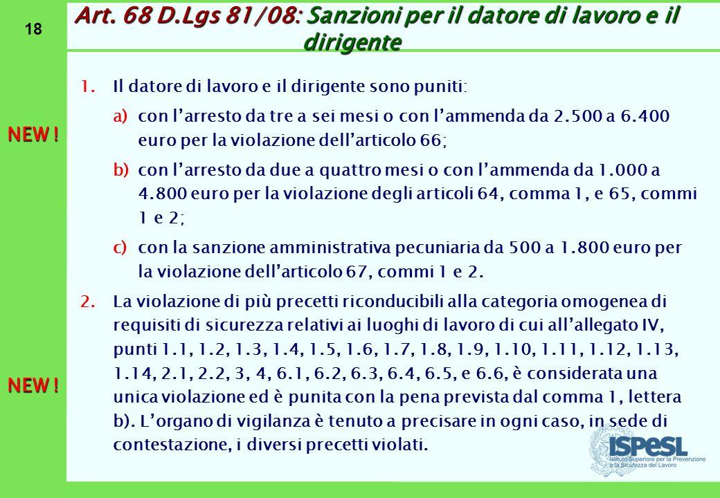 18 Art. 68 D.Lgs 81/08: Sanzioni per il datore di lavoro e il dirigente 1.Il datore di lavoro e il dirigente sono puniti: a)con l'arresto da tre a sei