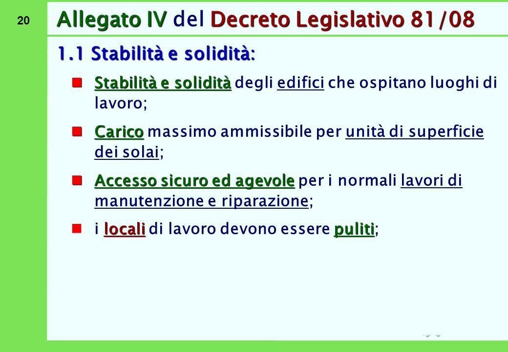 20 Allegato IVDecreto Legislativo 81/08 Allegato IV del Decreto Legislativo 81/08 1.1 Stabilità e solidità: Stabilità e solidità Stabilità e solidità