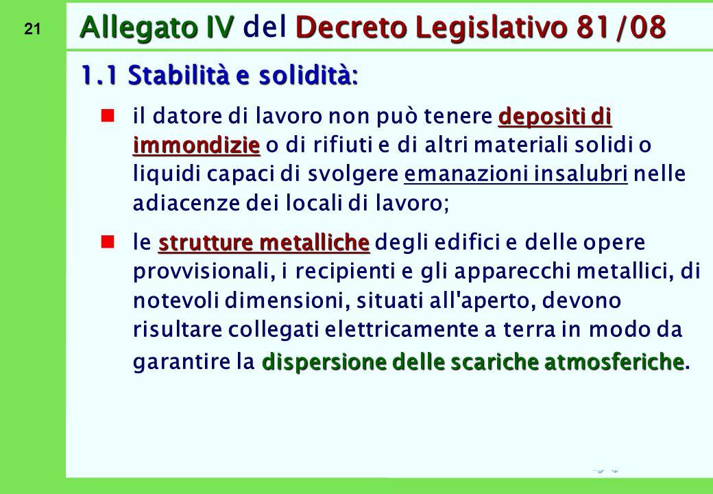 21 Allegato IVDecreto Legislativo 81/08 Allegato IV del Decreto Legislativo 81/08 1.1 Stabilità e solidità: depositi di immondizie il datore di lavoro