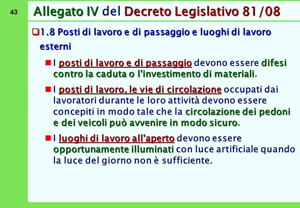 43 Allegato IVDecreto Legislativo 81/08 Allegato IV del Decreto Legislativo 81/08  1.8 Posti di lavoro e di passaggio e luoghi di lavoro esterni post