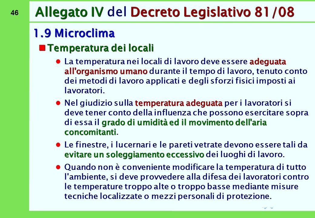 46 Allegato IVDecreto Legislativo 81/08 Allegato IV del Decreto Legislativo 81/08 1.9 Microclima Temperatura dei locali Temperatura dei locali adeguat