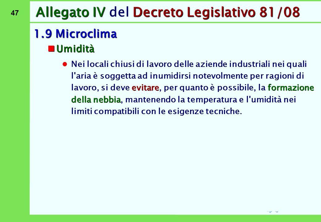47 Allegato IVDecreto Legislativo 81/08 Allegato IV del Decreto Legislativo 81/08 1.9 Microclima Umidità Umidità evitareformazione della nebbia Nei lo