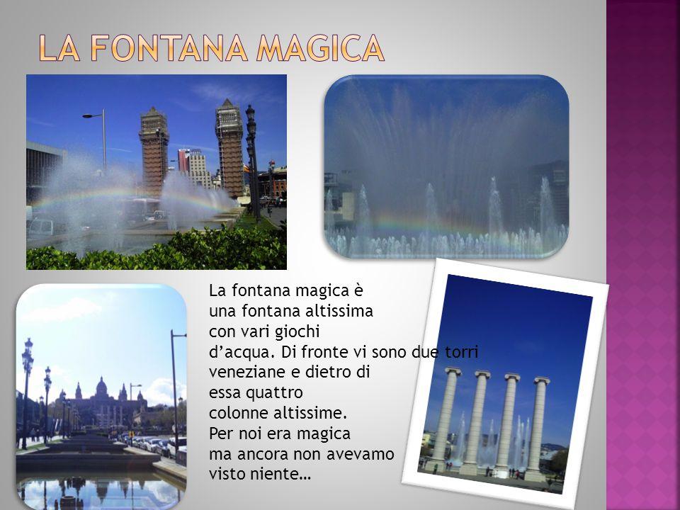 La fontana magica è una fontana altissima con vari giochi d'acqua.