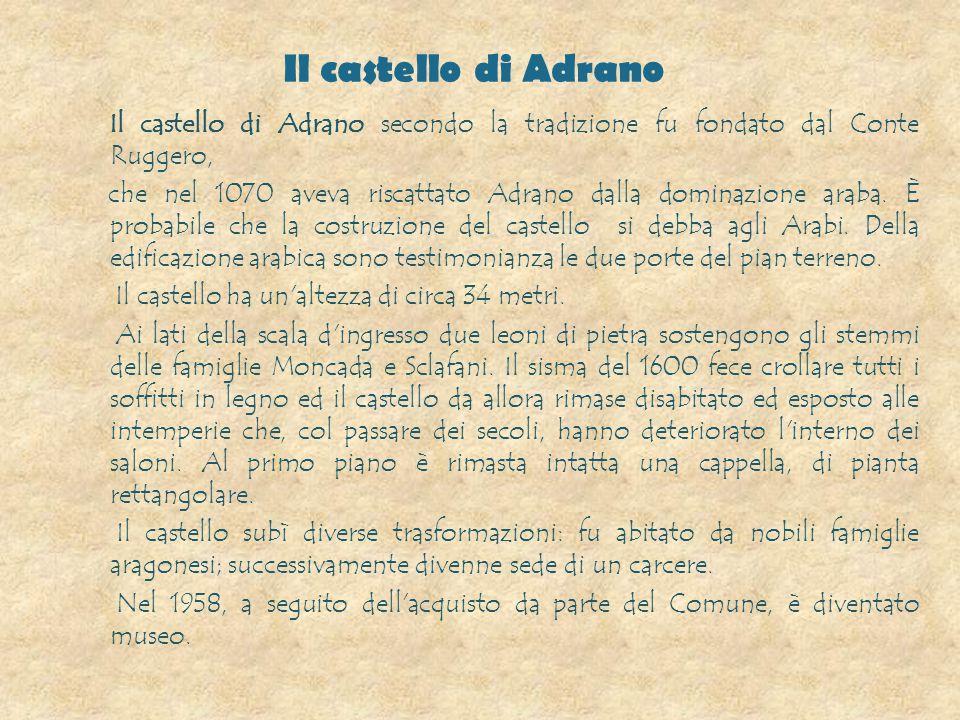 Il castello di Adrano Il castello di Adrano secondo la tradizione fu fondato dal Conte Ruggero, che nel 1070 aveva riscattato Adrano dalla dominazione araba.