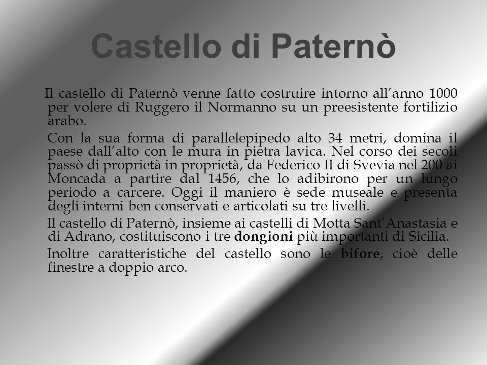Castello di Paternò Il castello di Paternò venne fatto costruire intorno all'anno 1000 per volere di Ruggero il Normanno su un preesistente fortilizio arabo.