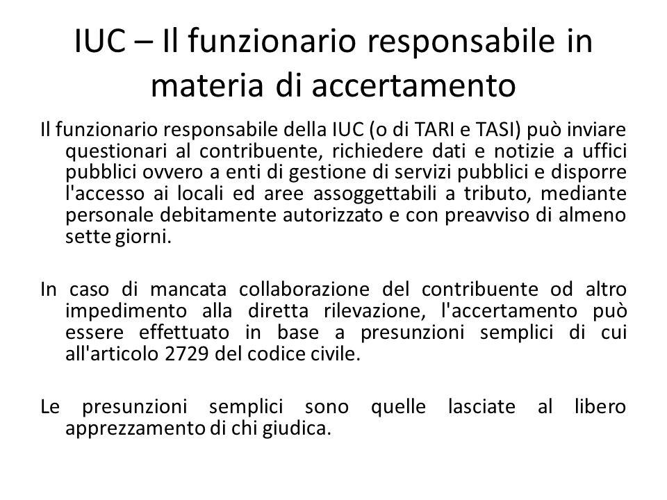 IUC – Il funzionario responsabile in materia di accertamento Il funzionario responsabile della IUC (o di TARI e TASI) può inviare questionari al contr