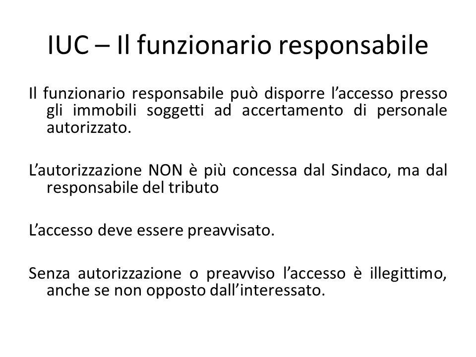 IUC – Il funzionario responsabile Il funzionario responsabile può disporre l'accesso presso gli immobili soggetti ad accertamento di personale autoriz