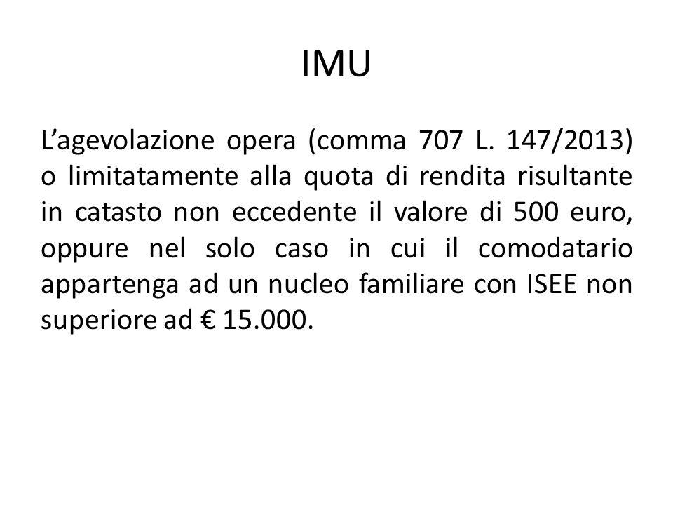 IMU L'agevolazione opera (comma 707 L. 147/2013) o limitatamente alla quota di rendita risultante in catasto non eccedente il valore di 500 euro, oppu