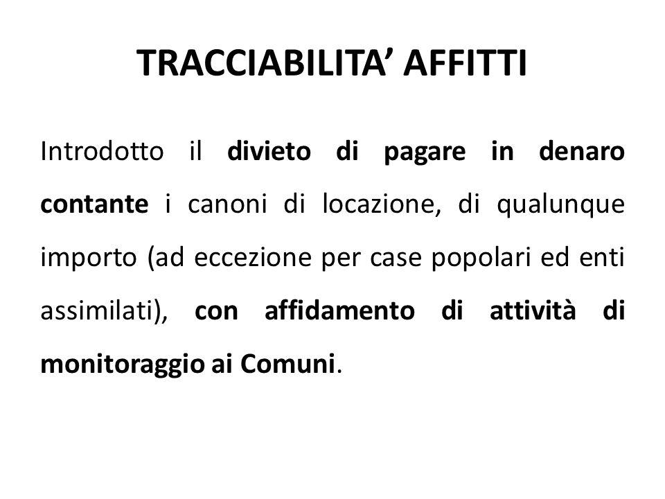 TRACCIABILITA' AFFITTI Introdotto il divieto di pagare in denaro contante i canoni di locazione, di qualunque importo (ad eccezione per case popolari