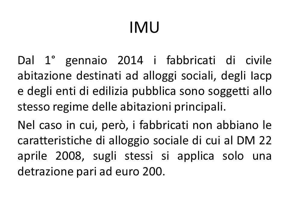 IMU Dal 1° gennaio 2014 i fabbricati di civile abitazione destinati ad alloggi sociali, degli Iacp e degli enti di edilizia pubblica sono soggetti all