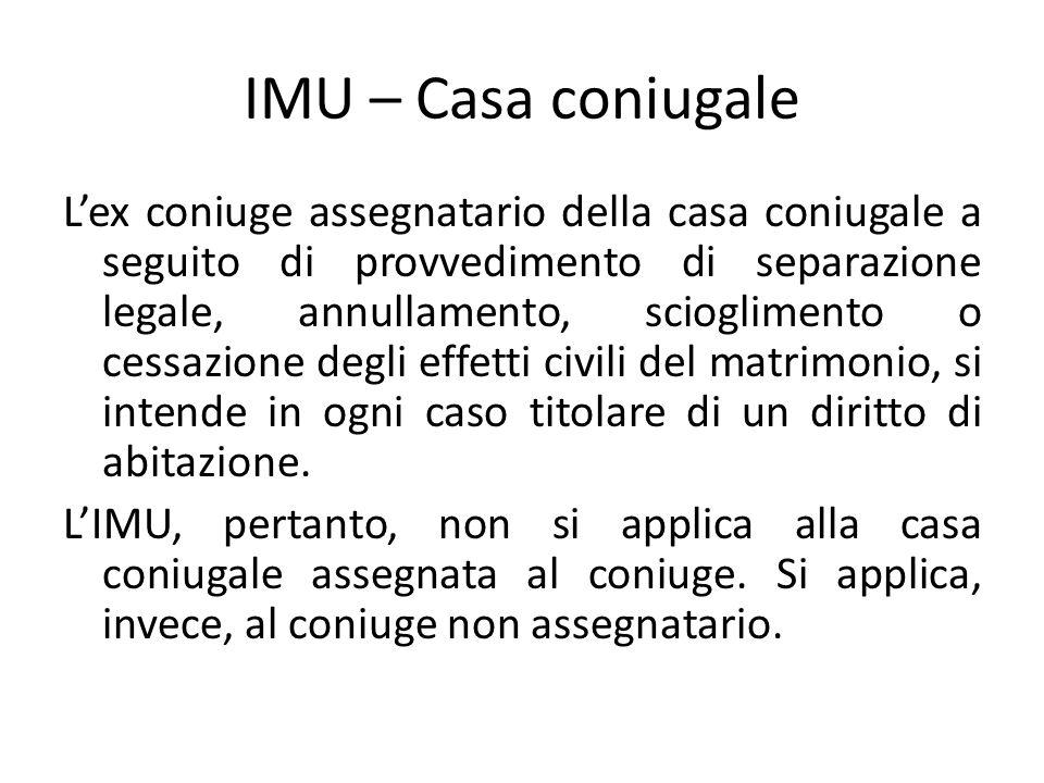 IMU – Casa coniugale L'ex coniuge assegnatario della casa coniugale a seguito di provvedimento di separazione legale, annullamento, scioglimento o ces