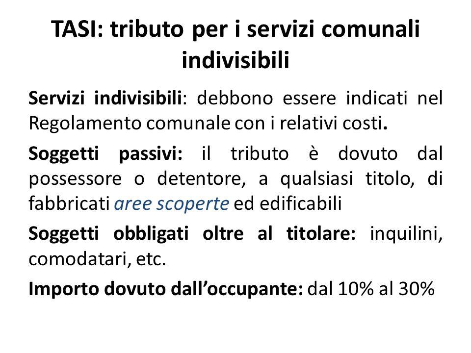 TASI: tributo per i servizi comunali indivisibili Servizi indivisibili: debbono essere indicati nel Regolamento comunale con i relativi costi. Soggett