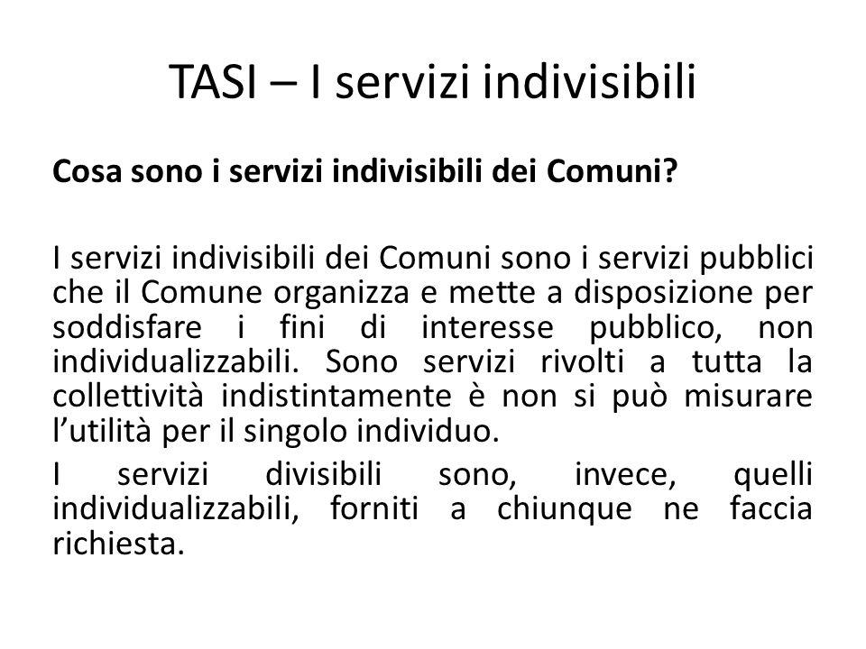 TASI – I servizi indivisibili Cosa sono i servizi indivisibili dei Comuni? I servizi indivisibili dei Comuni sono i servizi pubblici che il Comune org