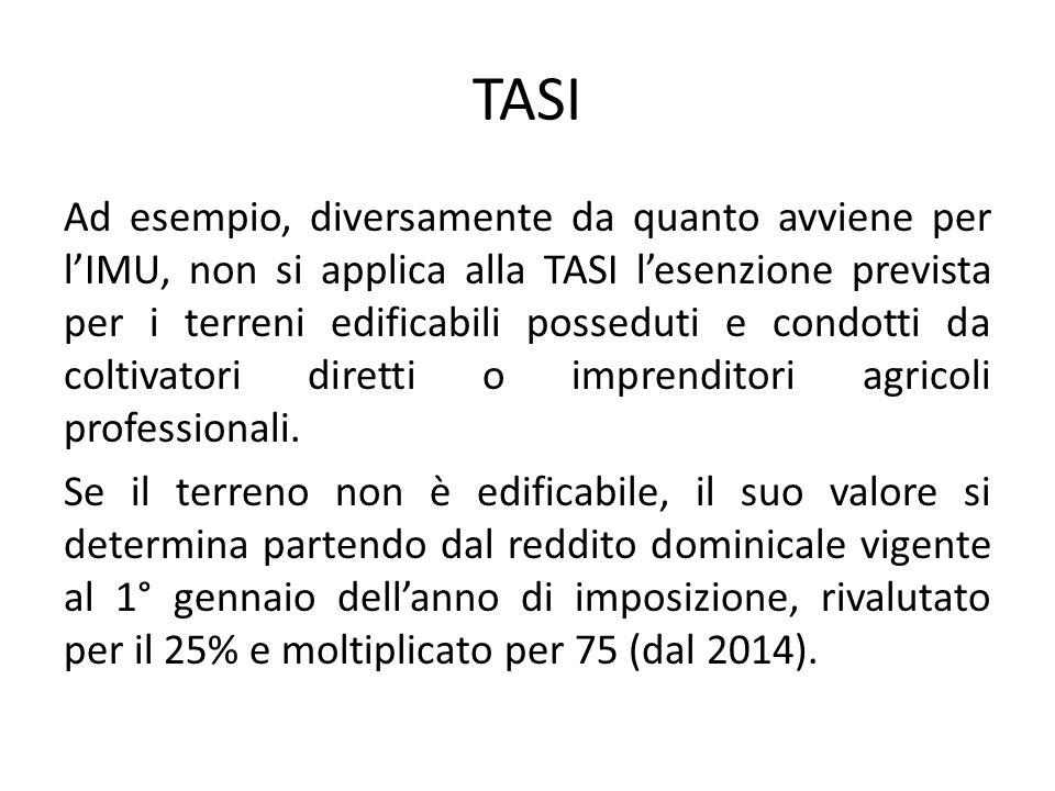 TASI Ad esempio, diversamente da quanto avviene per l'IMU, non si applica alla TASI l'esenzione prevista per i terreni edificabili posseduti e condott