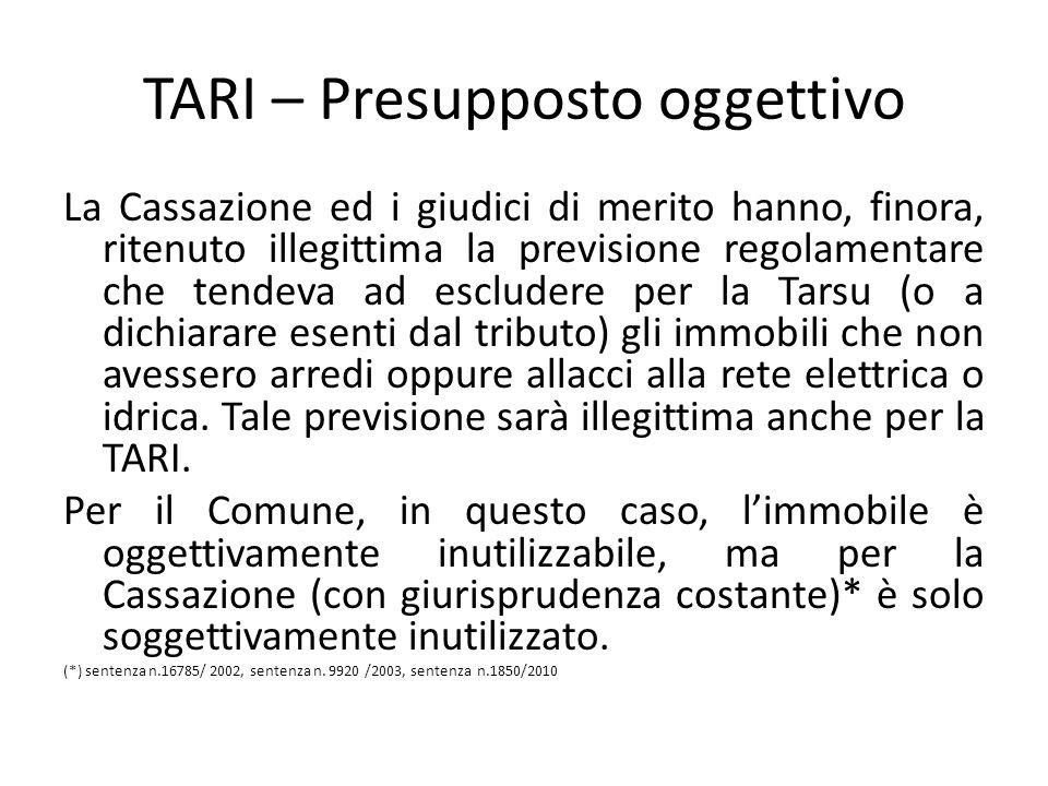 TARI – Presupposto oggettivo La Cassazione ed i giudici di merito hanno, finora, ritenuto illegittima la previsione regolamentare che tendeva ad esclu