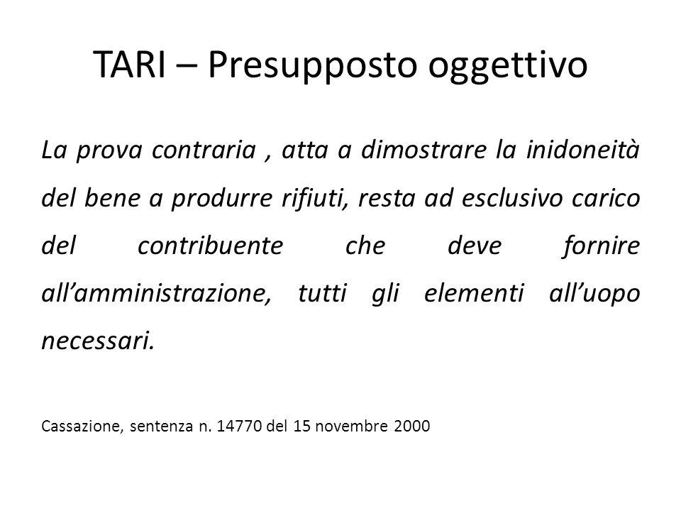 TARI – Presupposto oggettivo La prova contraria, atta a dimostrare la inidoneità del bene a produrre rifiuti, resta ad esclusivo carico del contribuen