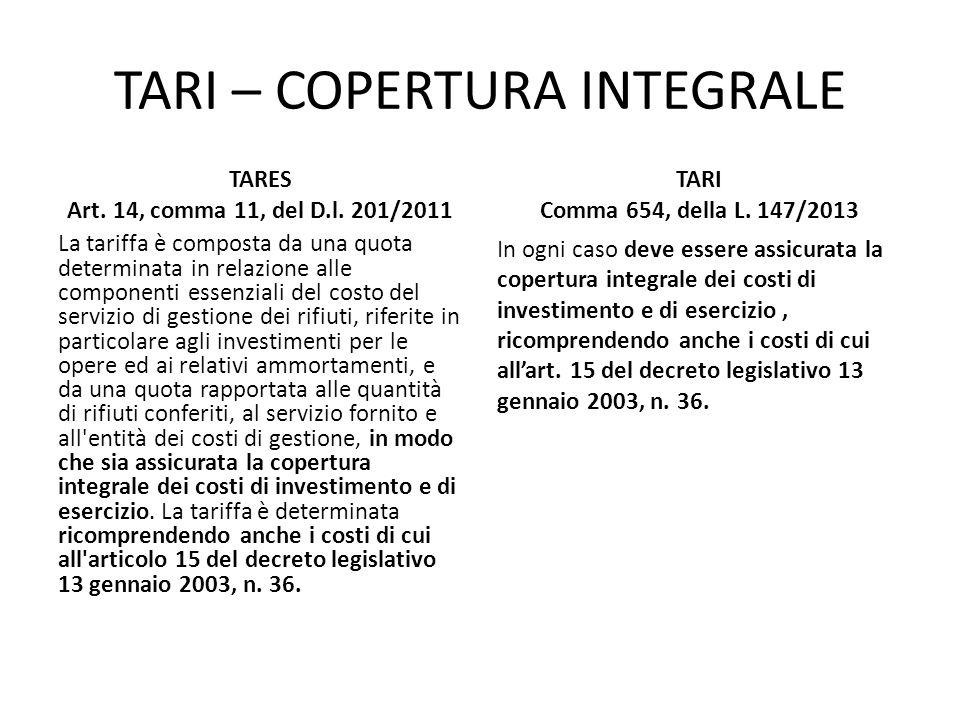 TARI – COPERTURA INTEGRALE TARES Art. 14, comma 11, del D.l. 201/2011 La tariffa è composta da una quota determinata in relazione alle componenti esse