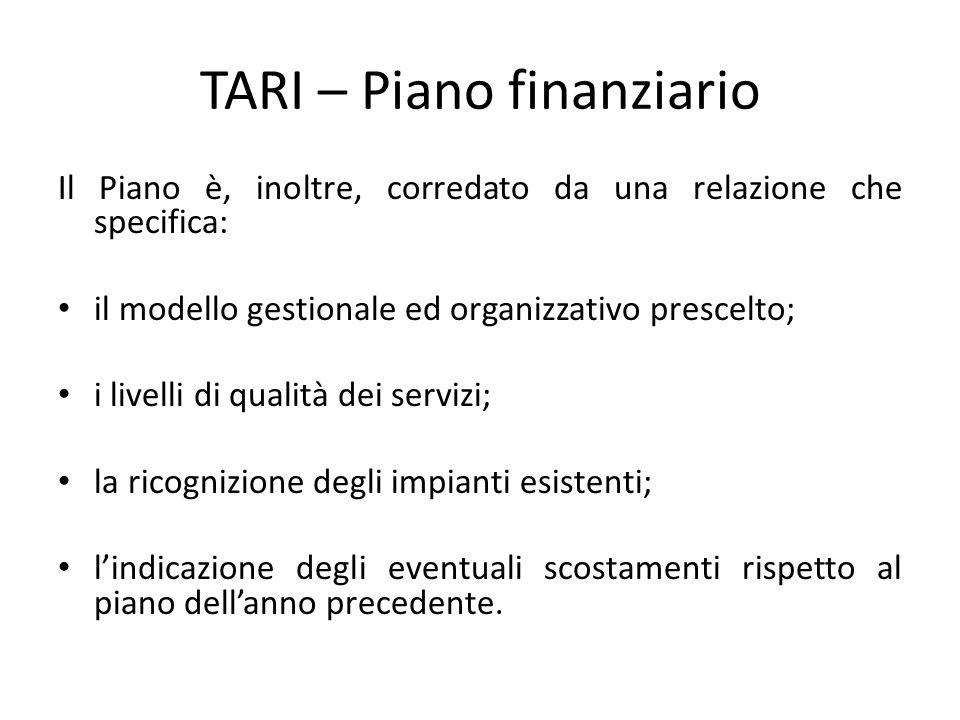 TARI – Piano finanziario Il Piano è, inoltre, corredato da una relazione che specifica: il modello gestionale ed organizzativo prescelto; i livelli di