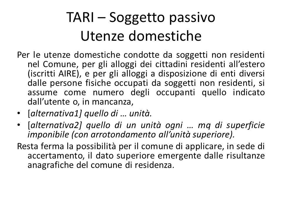 TARI – Soggetto passivo Utenze domestiche Per le utenze domestiche condotte da soggetti non residenti nel Comune, per gli alloggi dei cittadini reside
