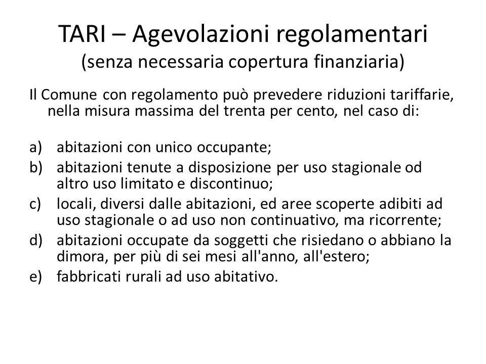 TARI – Agevolazioni regolamentari (senza necessaria copertura finanziaria) Il Comune con regolamento può prevedere riduzioni tariffarie, nella misura