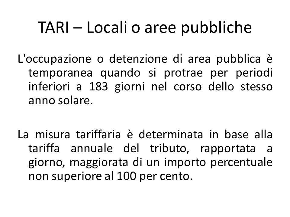 TARI – Locali o aree pubbliche L'occupazione o detenzione di area pubblica è temporanea quando si protrae per periodi inferiori a 183 giorni nel corso