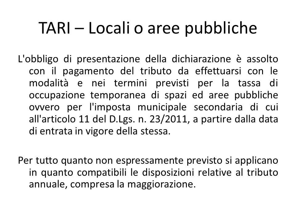 TARI – Locali o aree pubbliche L'obbligo di presentazione della dichiarazione è assolto con il pagamento del tributo da effettuarsi con le modalità e