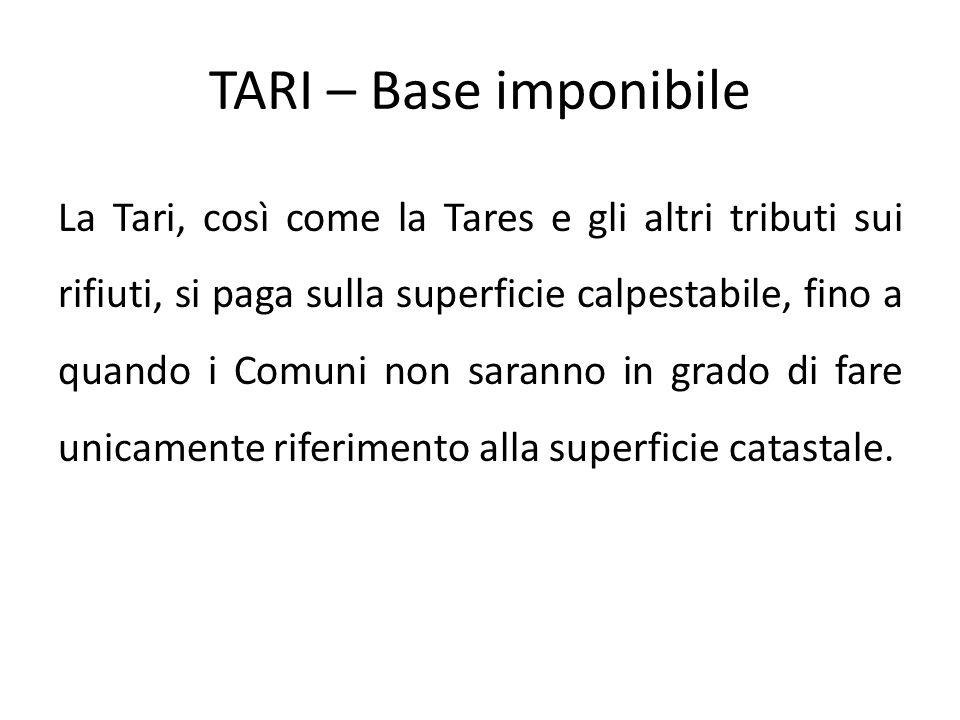 TARI – Base imponibile La Tari, così come la Tares e gli altri tributi sui rifiuti, si paga sulla superficie calpestabile, fino a quando i Comuni non
