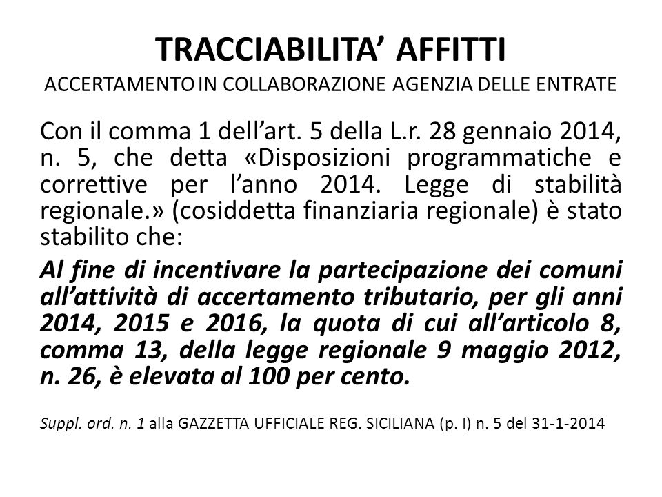 TRACCIABILITA' AFFITTI ACCERTAMENTO IN COLLABORAZIONE AGENZIA DELLE ENTRATE Con il comma 1 dell'art. 5 della L.r. 28 gennaio 2014, n. 5, che detta «Di