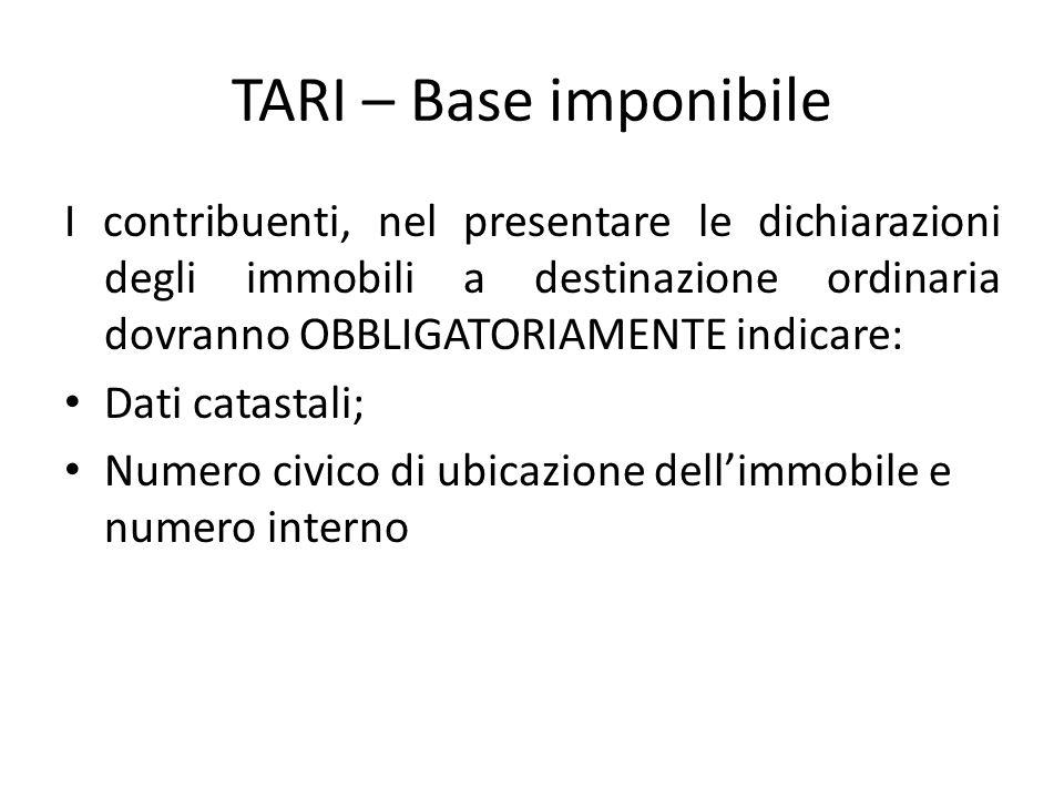 TARI – Base imponibile I contribuenti, nel presentare le dichiarazioni degli immobili a destinazione ordinaria dovranno OBBLIGATORIAMENTE indicare: Da