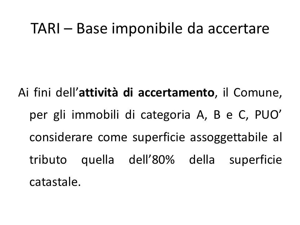 TARI – Base imponibile da accertare Ai fini dell'attività di accertamento, il Comune, per gli immobili di categoria A, B e C, PUO' considerare come su