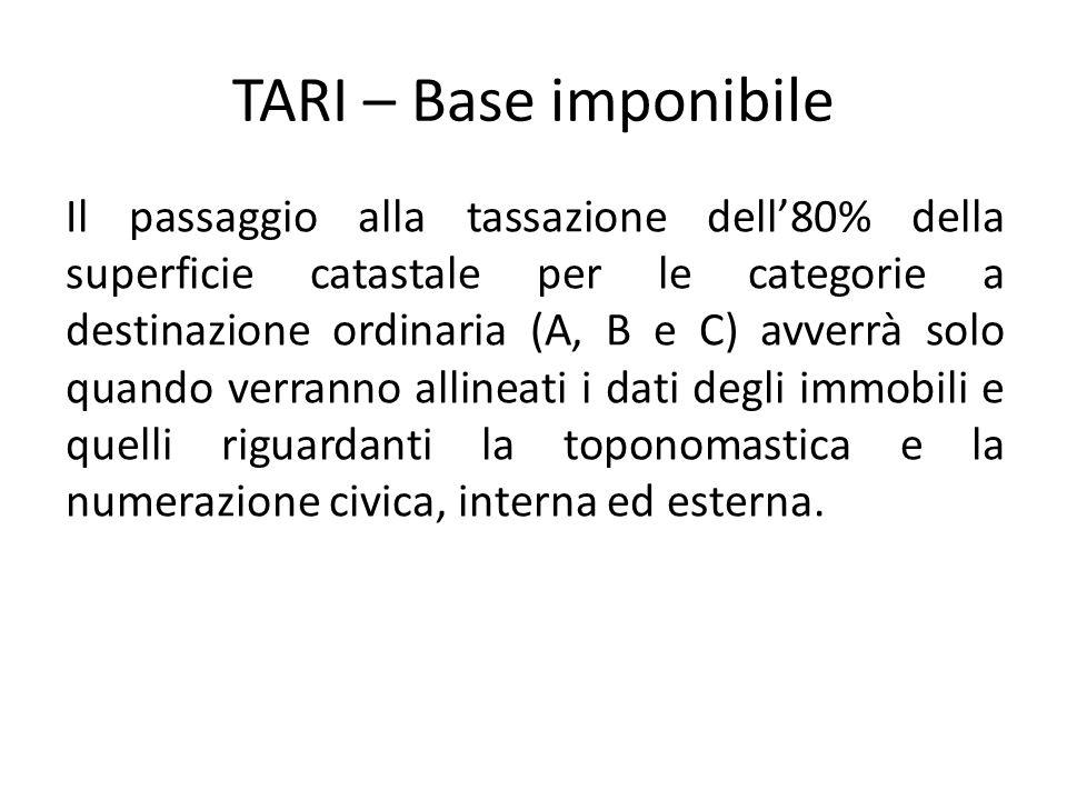 TARI – Base imponibile Il passaggio alla tassazione dell'80% della superficie catastale per le categorie a destinazione ordinaria (A, B e C) avverrà s