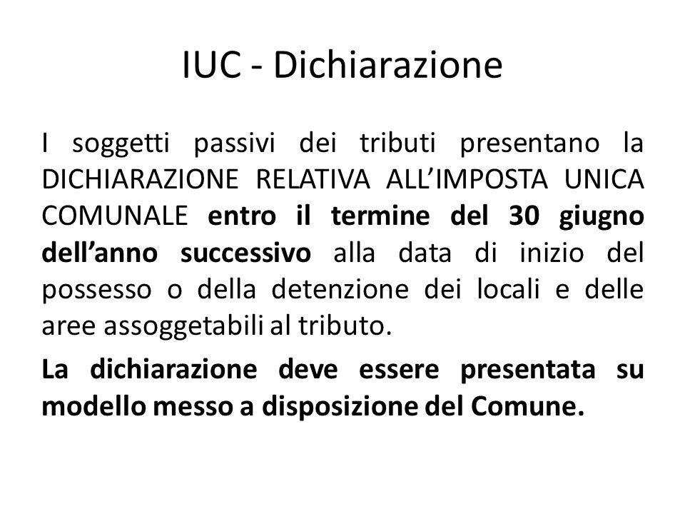 IUC - Dichiarazione I soggetti passivi dei tributi presentano la DICHIARAZIONE RELATIVA ALL'IMPOSTA UNICA COMUNALE entro il termine del 30 giugno dell