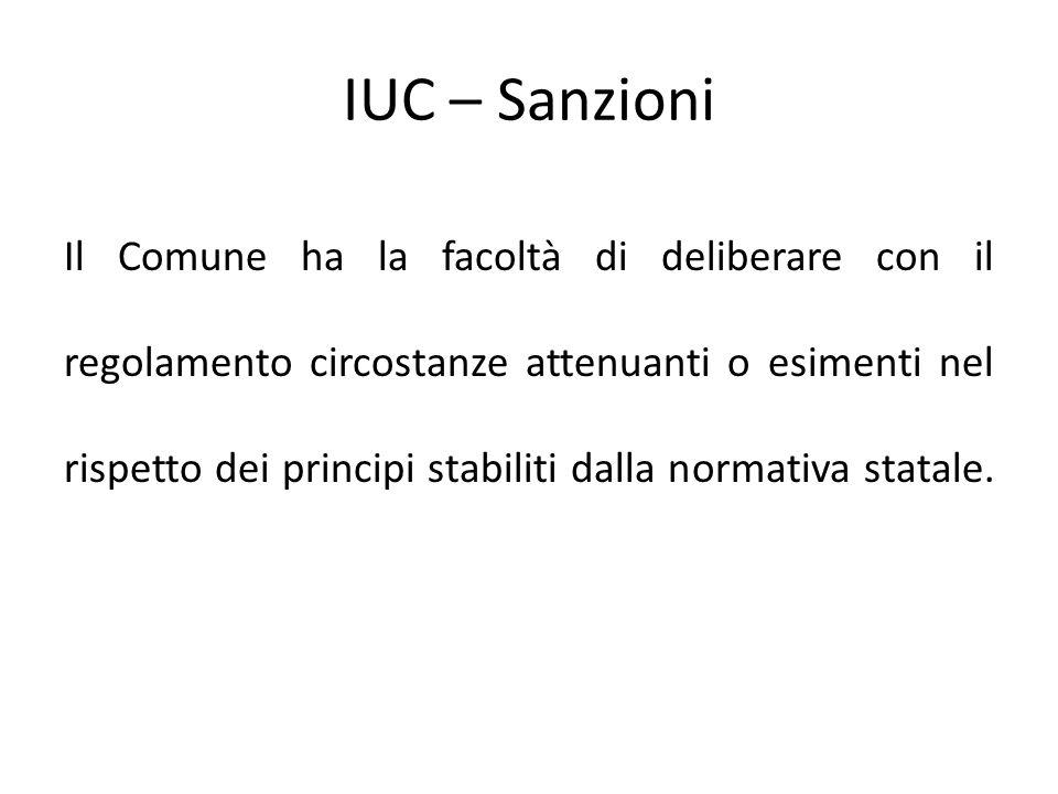 IUC – Sanzioni Il Comune ha la facoltà di deliberare con il regolamento circostanze attenuanti o esimenti nel rispetto dei principi stabiliti dalla no