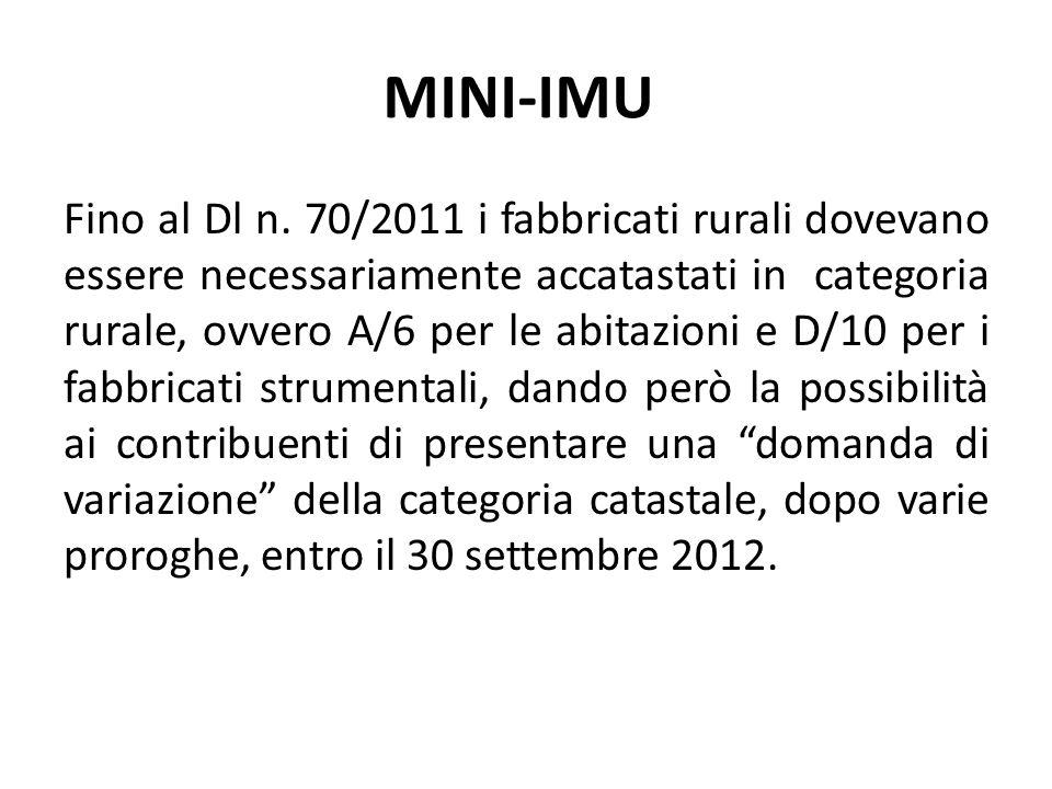 MINI-IMU Fino al Dl n. 70/2011 i fabbricati rurali dovevano essere necessariamente accatastati in categoria rurale, ovvero A/6 per le abitazioni e D/1