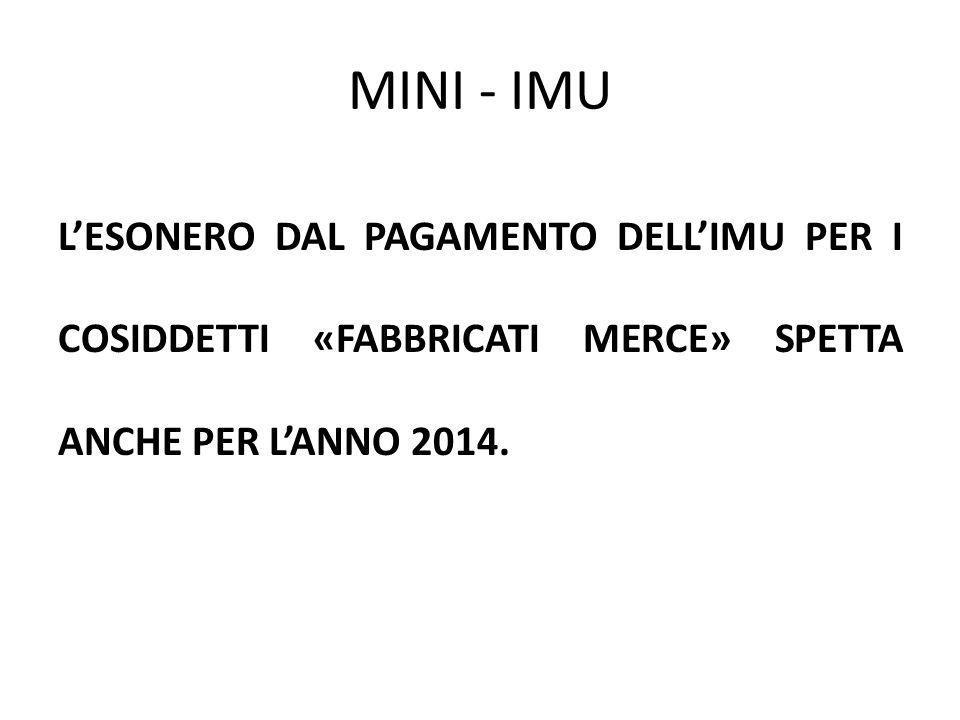 MINI - IMU L'ESONERO DAL PAGAMENTO DELL'IMU PER I COSIDDETTI «FABBRICATI MERCE» SPETTA ANCHE PER L'ANNO 2014.