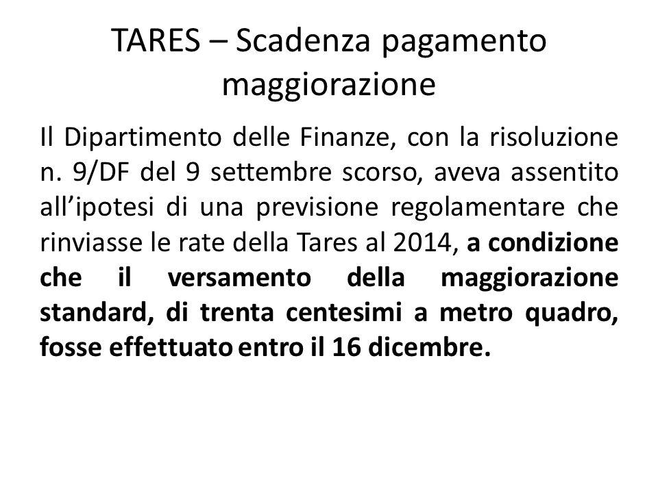 TARES – Scadenza pagamento maggiorazione Il Dipartimento delle Finanze, con la risoluzione n. 9/DF del 9 settembre scorso, aveva assentito all'ipotesi