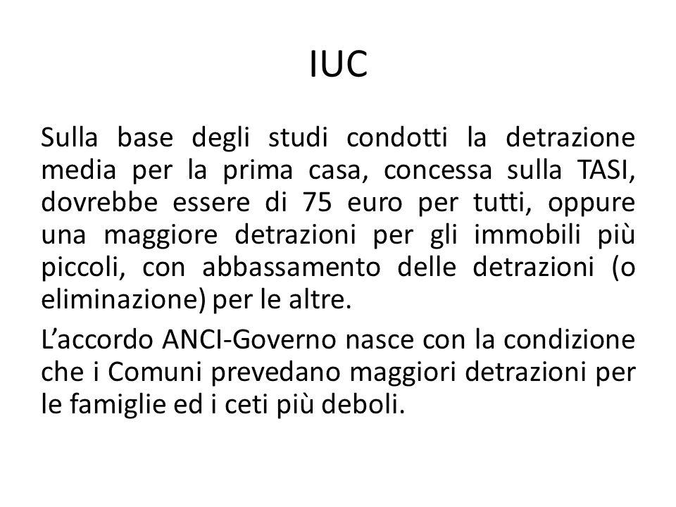 IUC Sulla base degli studi condotti la detrazione media per la prima casa, concessa sulla TASI, dovrebbe essere di 75 euro per tutti, oppure una maggi