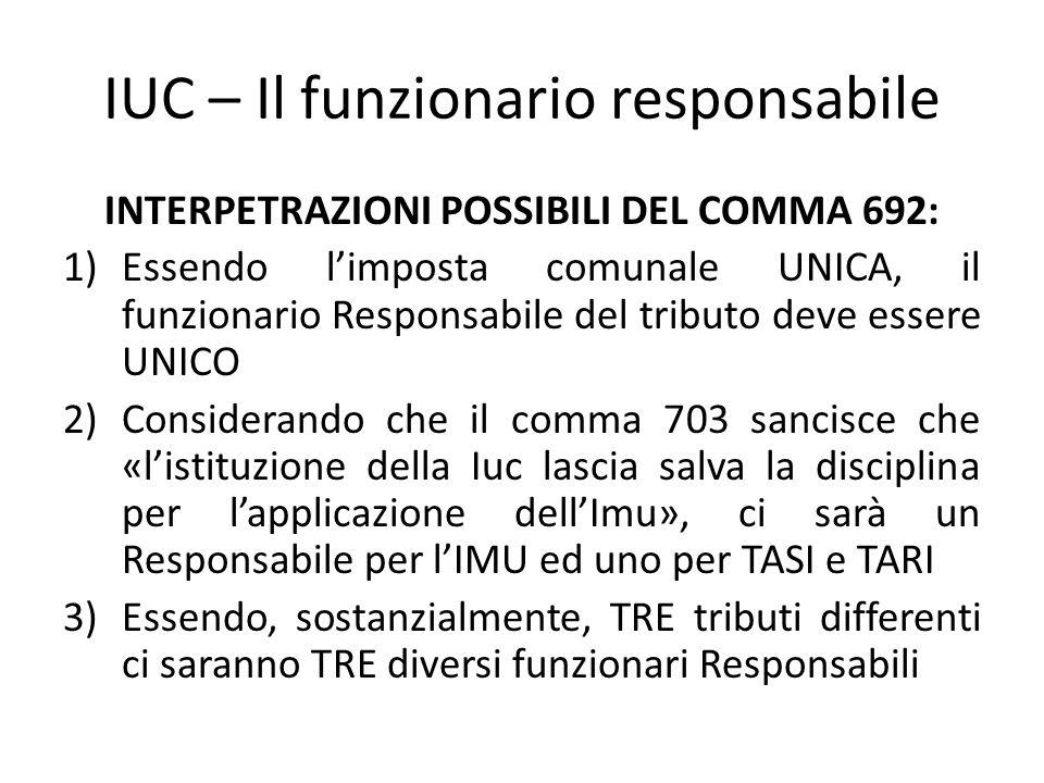 IUC – Il funzionario responsabile INTERPETRAZIONI POSSIBILI DEL COMMA 692: 1)Essendo l'imposta comunale UNICA, il funzionario Responsabile del tributo