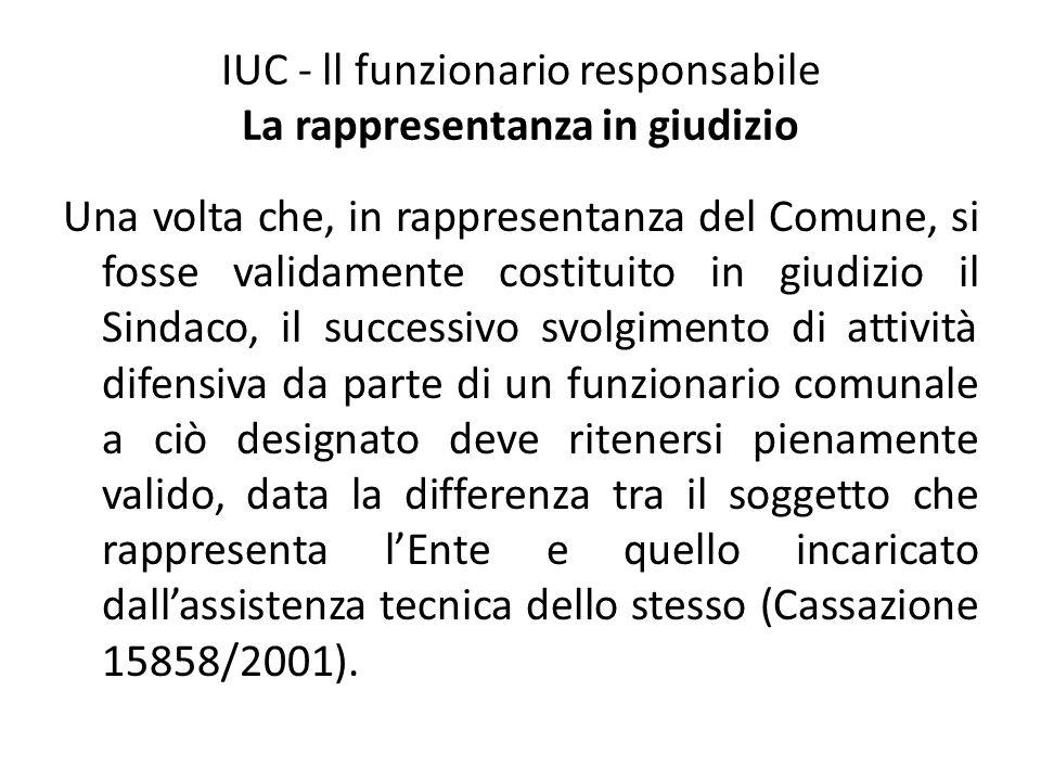IUC - ll funzionario responsabile La rappresentanza in giudizio Una volta che, in rappresentanza del Comune, si fosse validamente costituito in giudiz