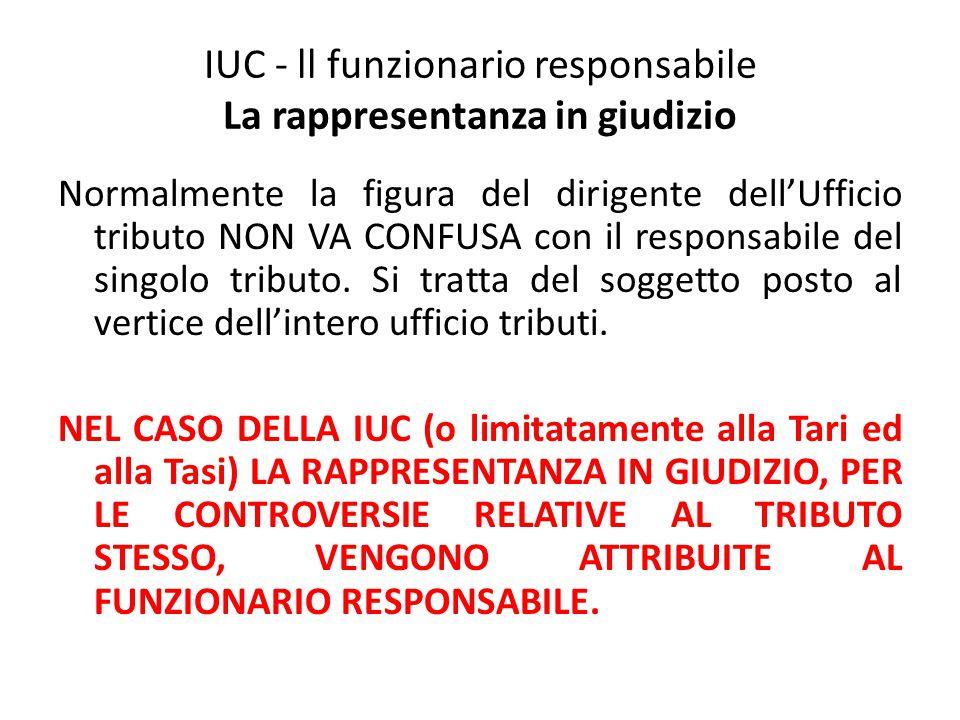 IUC - ll funzionario responsabile La rappresentanza in giudizio Normalmente la figura del dirigente dell'Ufficio tributo NON VA CONFUSA con il respons