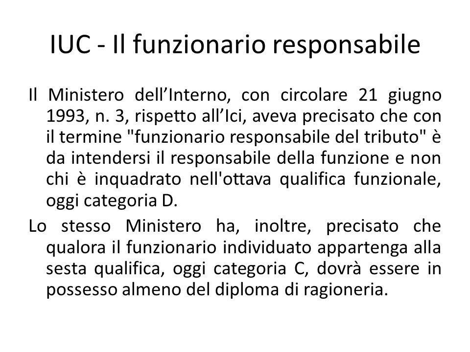 IUC - Il funzionario responsabile Il Ministero dell'Interno, con circolare 21 giugno 1993, n. 3, rispetto all'Ici, aveva precisato che con il termine