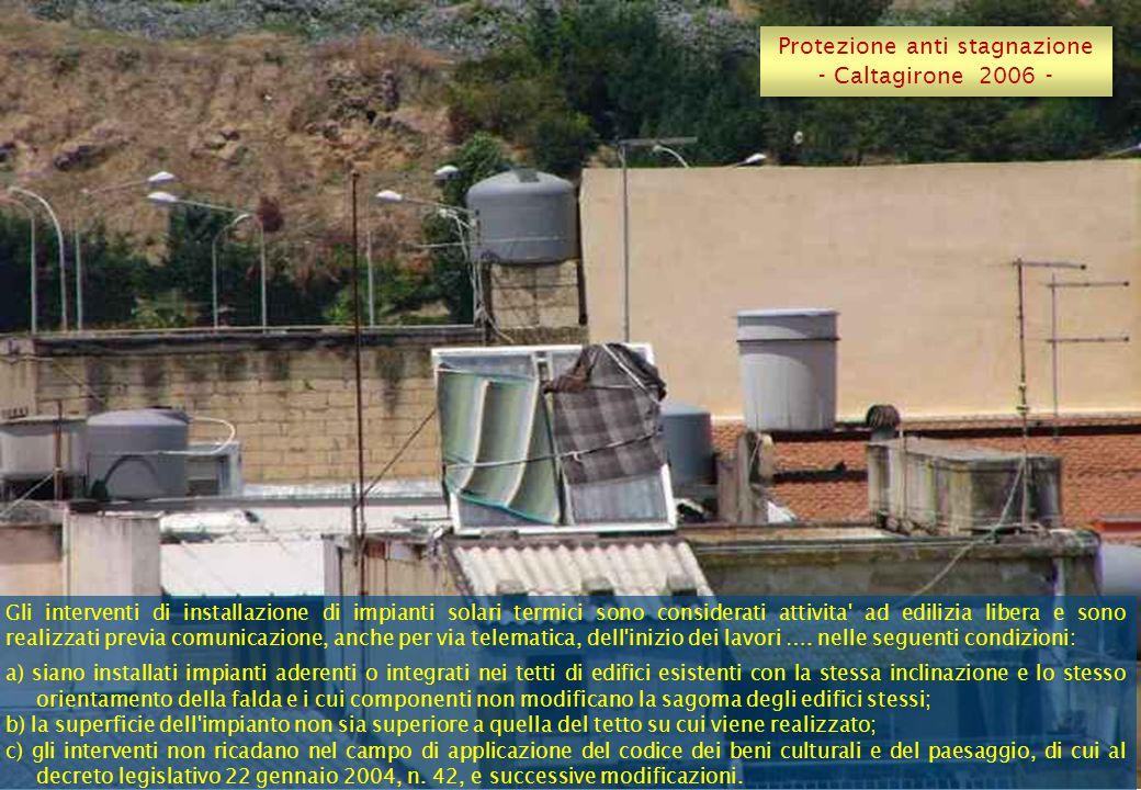 Protezione anti stagnazione - Caltagirone 2006 - Protezione anti stagnazione - Caltagirone 2006 - Gli interventi di installazione di impianti solari termici sono considerati attivita ad edilizia libera e sono realizzati previa comunicazione, anche per via telematica, dell inizio dei lavori ….