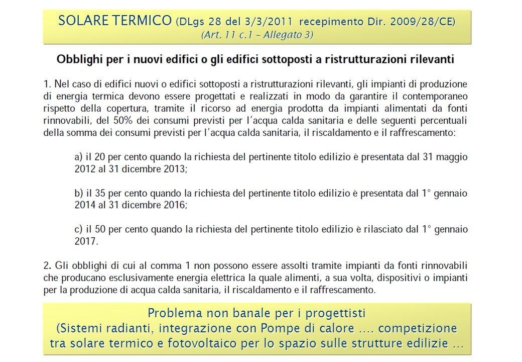 SOLARE TERMICO (DLgs 28 del 3/3/2011 recepimento Dir. 2009/28/CE) (Art. 11 c.1 – Allegato 3) Problema non banale per i progettisti (Sistemi radianti,